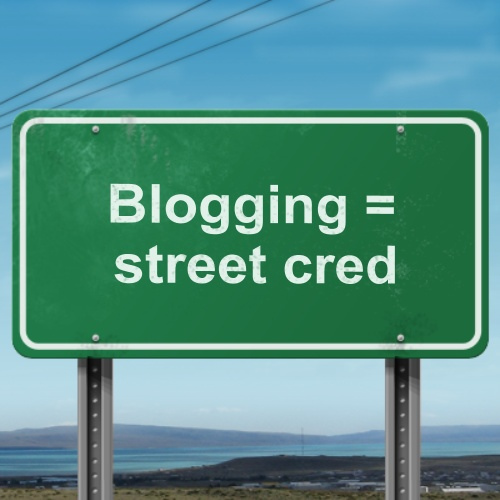 Blogging gives you street cred