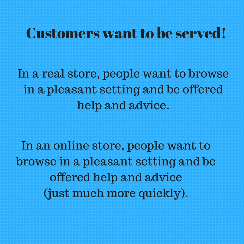 Customers want to be served!